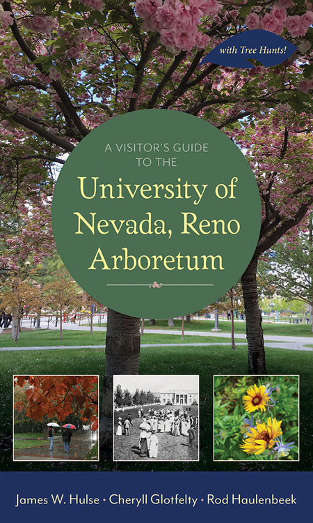 A Visitor's Guide to the University of Nevada, Reno Arboretum – with Tree Hunts! – James W. Hulse, Cheryll Glotfelty, Rod Haulenbeek