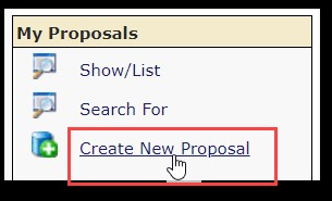 InfoEd screen shot: A column of  four rows of text. Row one text states, 'My Proposals,' (text is black on a sand color background. Row two states the following in blue text: 'Show/List.' Row three states the following in blue text: 'Search For.' Row four states the following in blue text: 'Create New Proposal.' A red box outlines the, 'Create New Proposal,' text.
