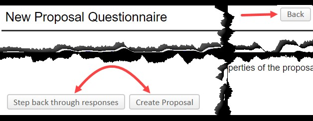 "InfoEd screen shot: A white background consisiting of the following black text, ""New Proposal Questionnaire."" To the left of the text is a button labled, ""Back,"" and a red arrow points to it. At the bottom of the image are two side-by-side buttons labeled, ""Step back through responses,"" and ""Create Proposal"" with a red arrow pointing to both."
