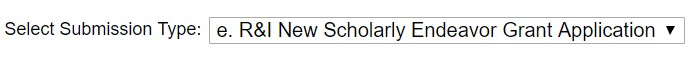 "InfoEd screen shot. Image contains the following black text on a white background: ""Select Submission Type,"" in black. To the right of the text is a drop-down pick list with the option, ""e. R&I New Scholarly Endeavor Grant Application,"" selected."