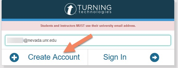 "Figure 2. A screenshot of the Turning Technologies account registration page. A warning bar reads ""Students and instructors must use their university email address."" A box with a University email address is visible (name blocked for privacy reasons). An orange arrow points to the ""Create Account"" link where users can click to access the account creation page. The ""Sign In"" link is next to the ""Create Account"" link and can be used by users who already have an account."