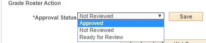 "[Figure 13] Screenshot of the ""Grade Roster Action"" box in MyNEVADA with the ""Approval Status"" option and open drop-down menu with options including ""Approved,"" ""Not Reviewed,"" ""Ready for Review"" and a ""Save"" button/link next to the drop-down menu."