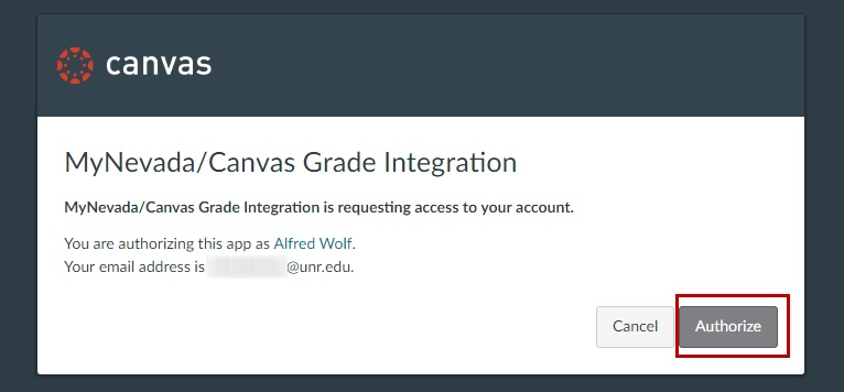 "[Figure 8] Screenshot of the ""MyNevada/Canvas Grade Integration"" box in canvas. Information displayed includes ""MyNevada/Canvas/Grade Integration is requesting access to your account,"" shows users they are granting app access to their account and confirms their email address. A gray ""Authorize"" button/link is highlighted with a red box to show users where to click to authorize the MyNevada/Canvas integration."