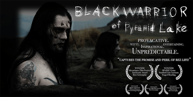 "Movie poster for Black Warrior of Pyramid Lake. Background includes two men with zombie like appearance standing in holes in the ground. Text on the right reads: ""Black Warrior of Pyramid Lake."" Below it is a cluster of words reading ""Provocative. Witty. Inspirational, Entertaining. Unpredictable. 'Captures the promist and peril of Rez life.'"" Below that are film festival emblems that read. In the first row, the emblems read ""Winner. Moondance Film Festival. Sandcastle Award. Best Screenplay"" and ""Winner. SPARK! Grant. Stanford Arts Institute. Staged-Reading."" In the second row, the emblems read ""Finalist. (phone-interview). Tribeca All-Access Screenwriting Program,"" ""Finalist. Beverley Hills Film Festival. Best Screenplay"" and ""Finalist. Canada International Film Festival. Best Screenplay."""